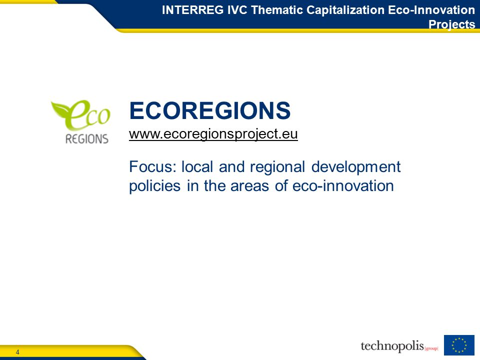 4 INTERREG IVC Thematic Capitalization Eco-Innovation Projects ECOREGIONS   Focus: local and regional development policies in the areas of eco-innovation
