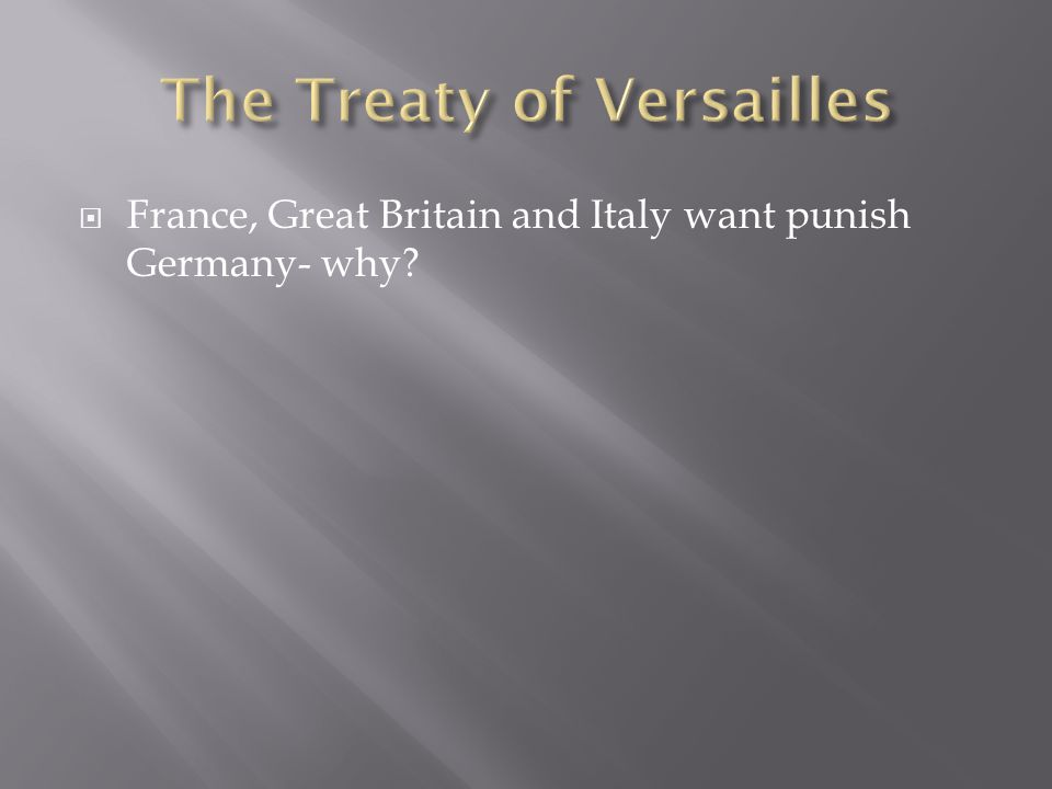  France, Great Britain and Italy want punish Germany- why