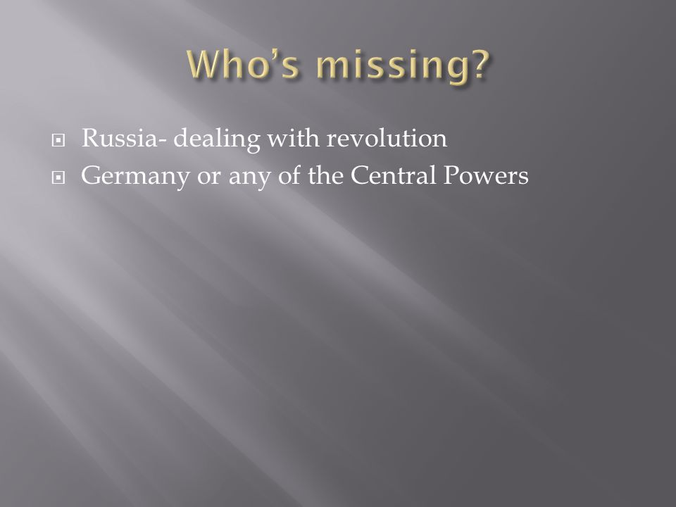  Russia- dealing with revolution  Germany or any of the Central Powers