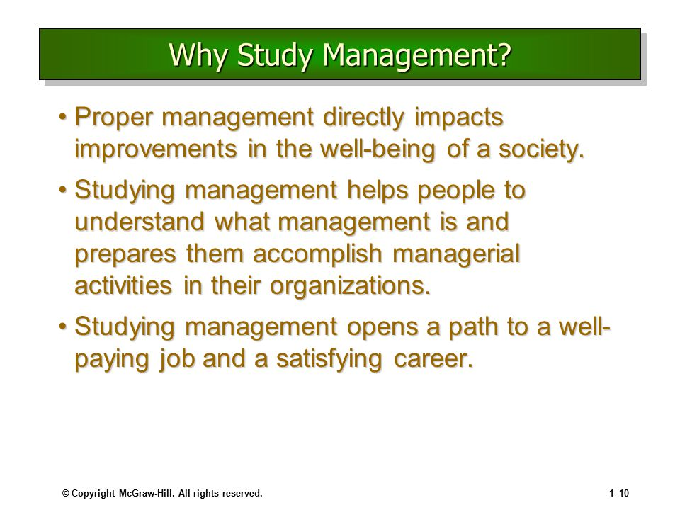 © Copyright McGraw-Hill. All rights reserved.1–10 Why Study Management? Proper management directly impacts improvements in the well-being of a society