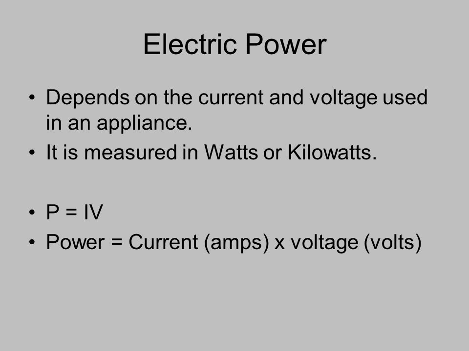 Electric Power Depends on the current and voltage used in an appliance.
