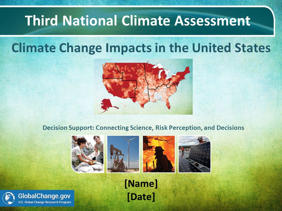 Climate Change Impacts in the United States Third National Climate Assessment [Name] [Date] Decision Support: Connecting Science, Risk Perception, and Decisions