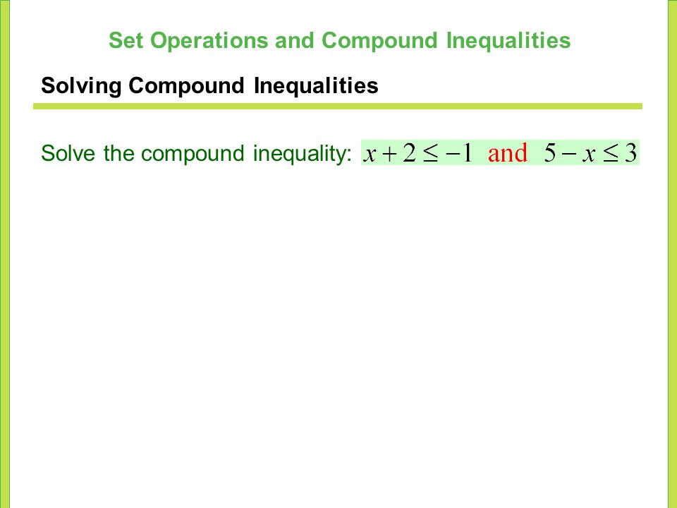 Set Operations and Compound Inequalities Solving Compound Inequalities Solve the compound inequality: