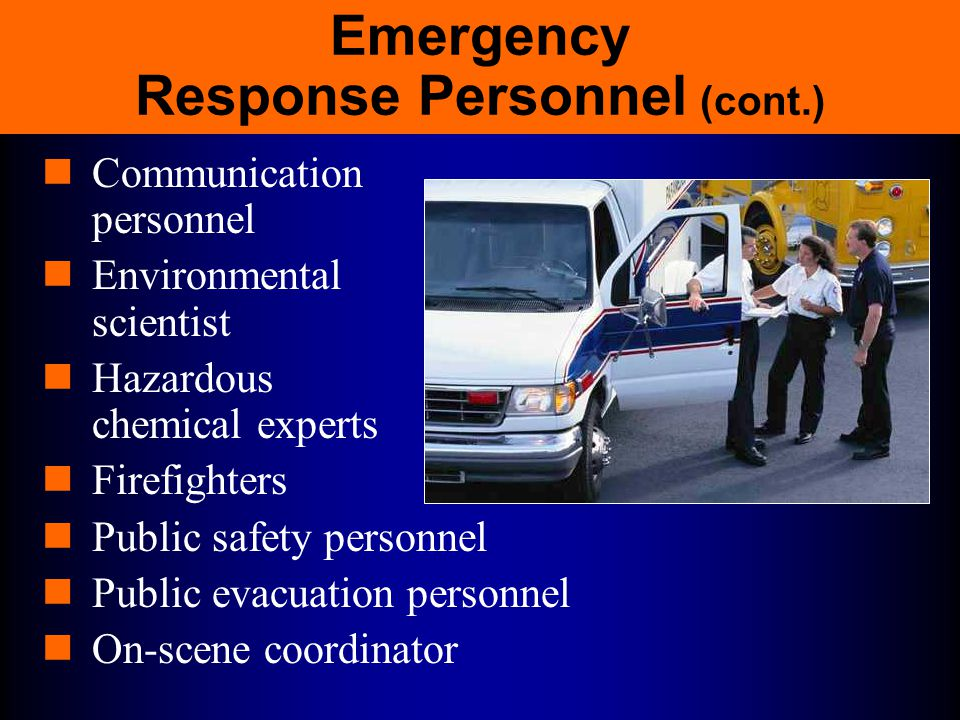 Emergency Response Personnel Incident Commander (IC) Project team leader Site safety officer Command post supervisor Rescue team Decontamination station officers 24-hour medical team