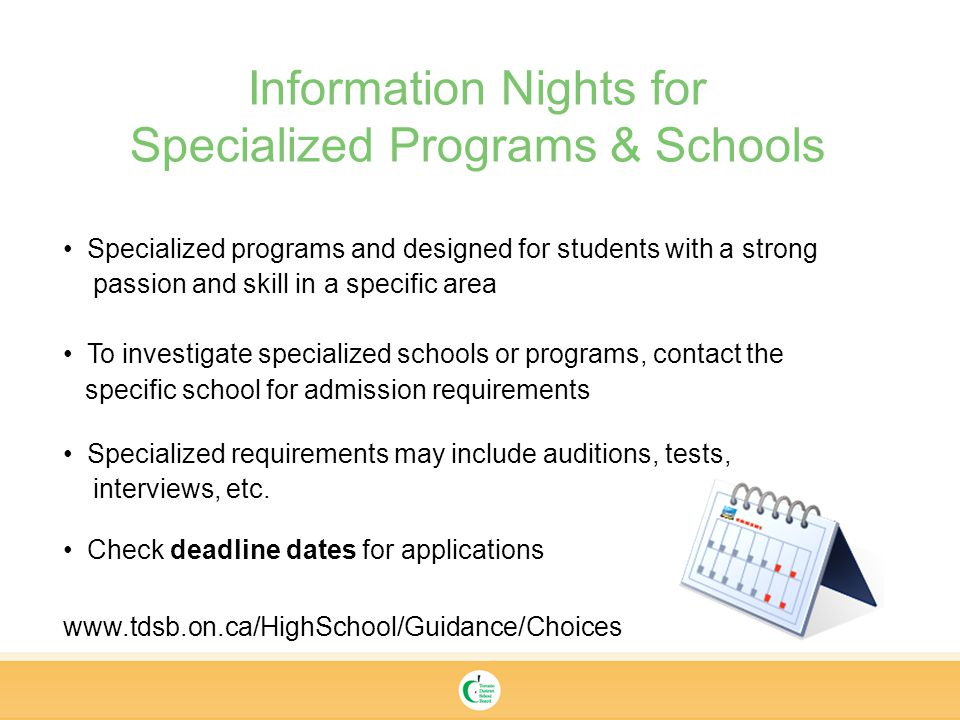 Information Nights for Specialized Programs & Schools Specialized programs and designed for students with a strong passion and skill in a specific area To investigate specialized schools or programs, contact the specific school for admission requirements Specialized requirements may include auditions, tests, interviews, etc.