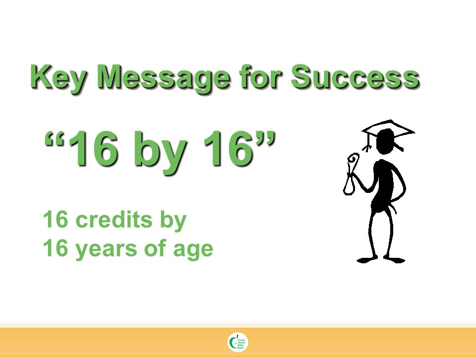 Key Message for Success 16 by credits by 16 years of age