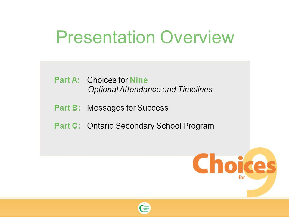 Part A: Choices for Nine Optional Attendance and Timelines Part B: Messages for Success Part C: Ontario Secondary School Program Presentation Overview