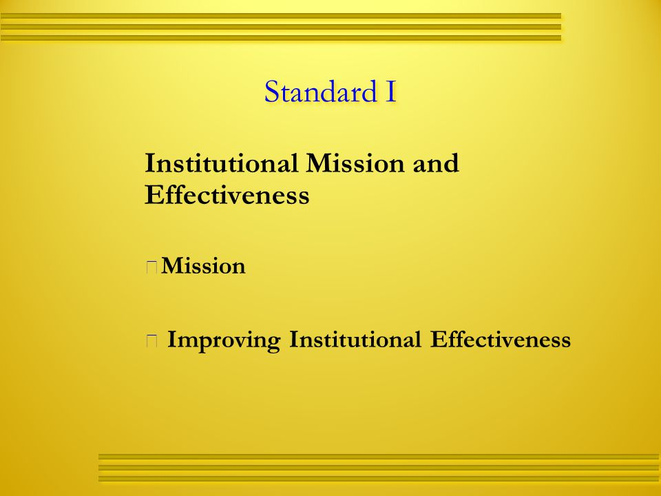 Standard I Institutional Mission and Effectiveness   Mission   Improving Institutional Effectiveness