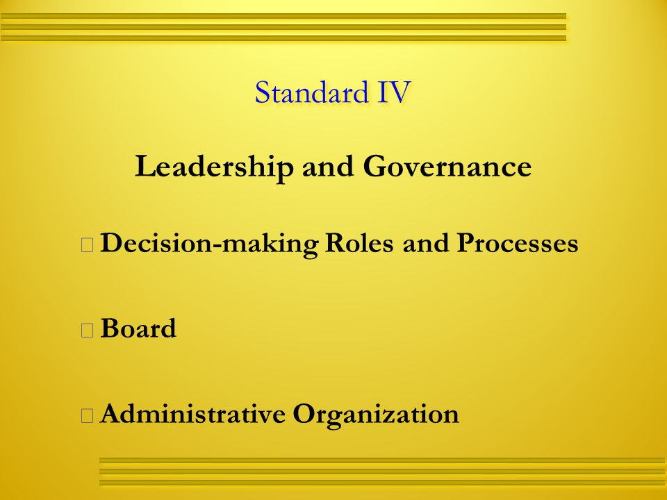 Standard IV Leadership and Governance   Decision-making Roles and Processes   Board   Administrative Organization