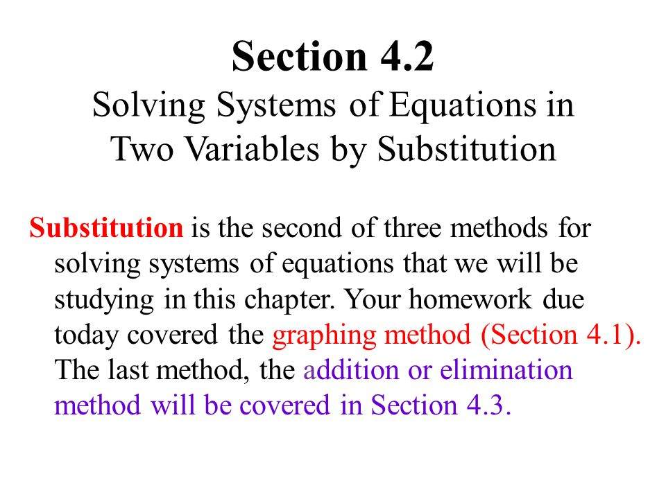 Section 4.2 Solving Systems of Equations in Two Variables by Substitution Substitution is the second of three methods for solving systems of equations that we will be studying in this chapter.