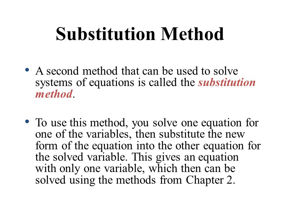 A second method that can be used to solve systems of equations is called the substitution method.