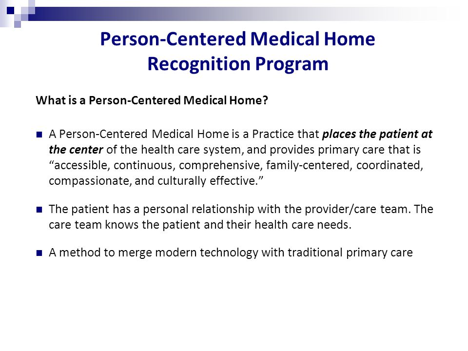Person-Centered Medical Home Recognition Program What is a Person-Centered Medical Home.