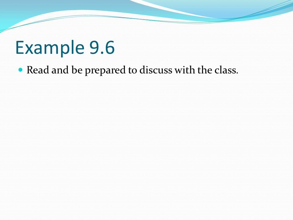 Example 9.6 Read and be prepared to discuss with the class.