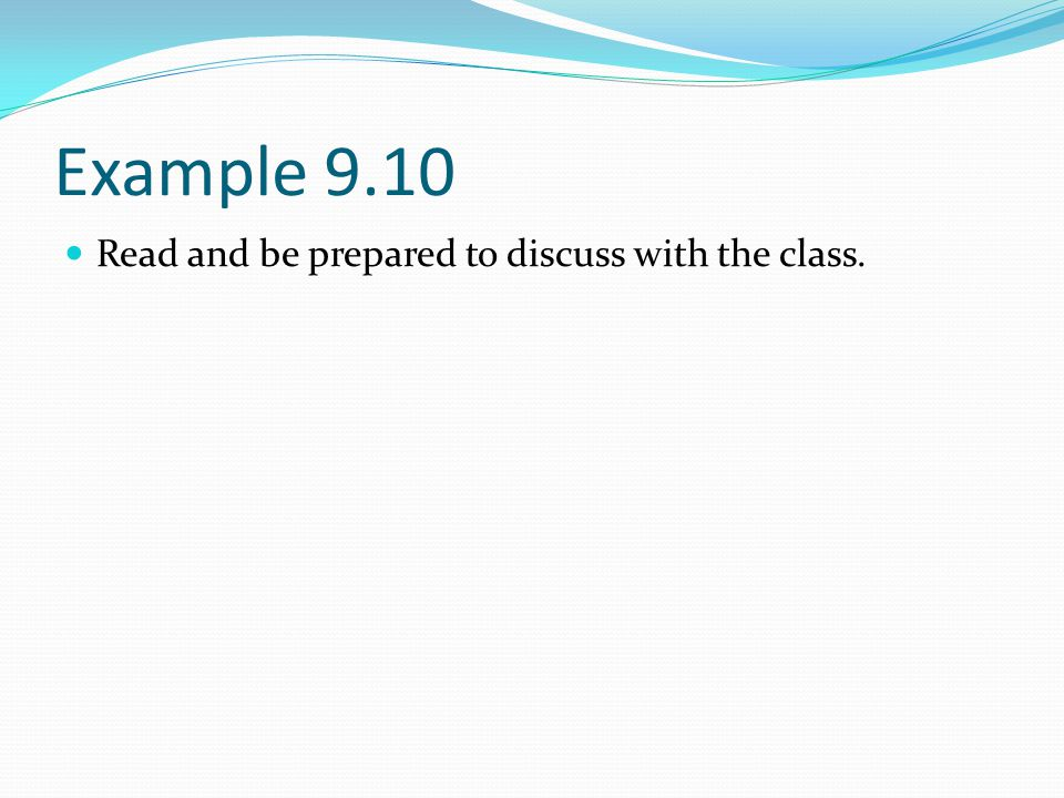 Example 9.10 Read and be prepared to discuss with the class.