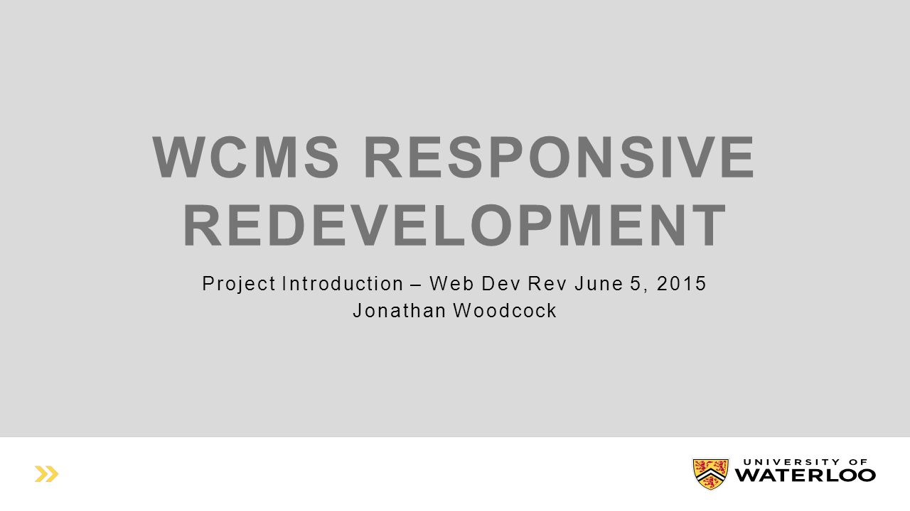 WCMS RESPONSIVE REDEVELOPMENT Project Introduction – Web Dev Rev June 5, 2015 Jonathan Woodcock