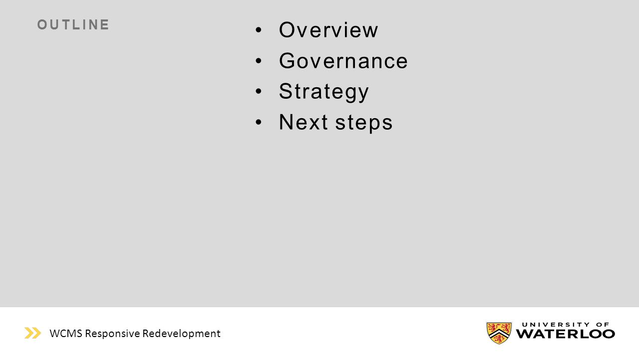 OUTLINE Overview Governance Strategy Next steps WCMS Responsive Redevelopment