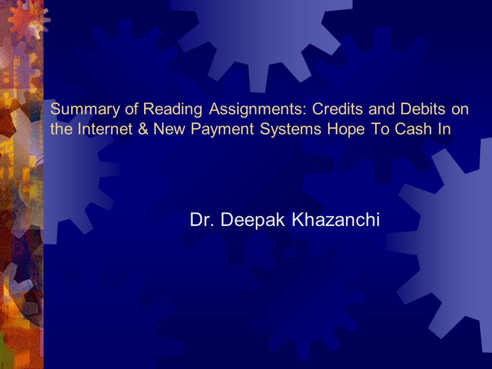 Summary of Reading Assignments: Credits and Debits on the Internet & New Payment Systems Hope To Cash In Dr.