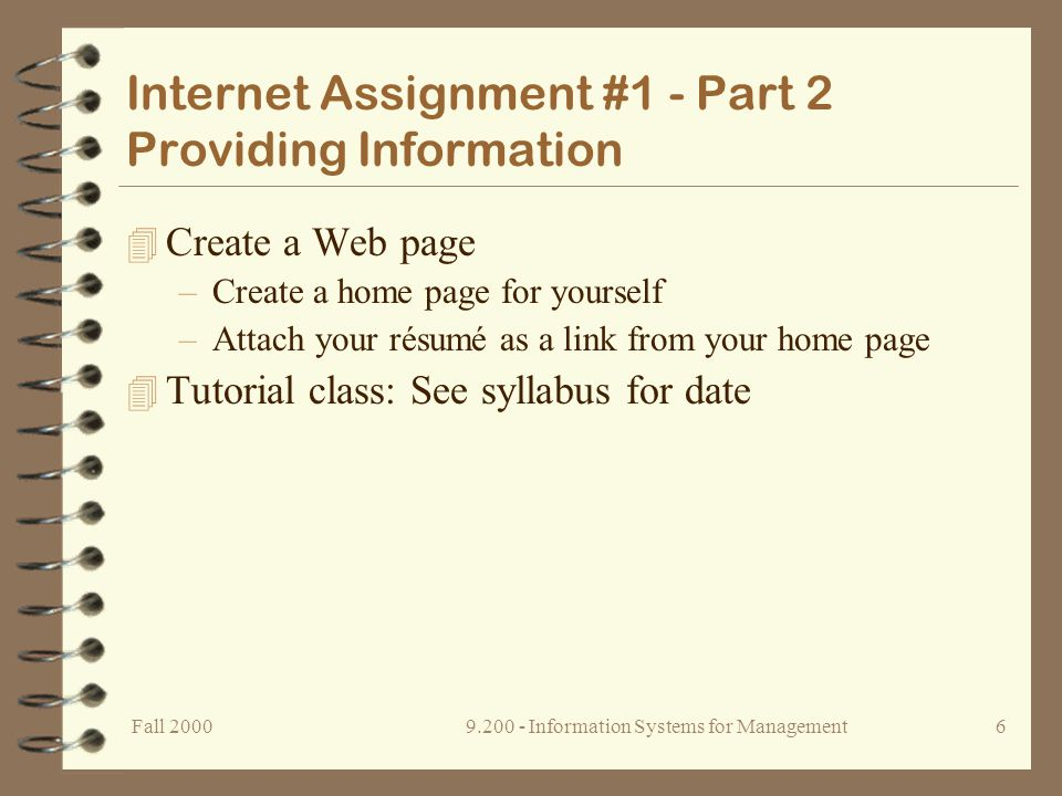 Fall Information Systems for Management5 Internet Assignment #1 - Part 1 Retrieving Information 4 Send the marker an  4 Join our listserv so we can communicate electronically 4 Retrieve information from the Internet and ABI Proquest about an interesting company 4 Retrieve and post messages to news groups 4 Assemble a brief report on your findings 4 Tutorial class: See syllabus for date