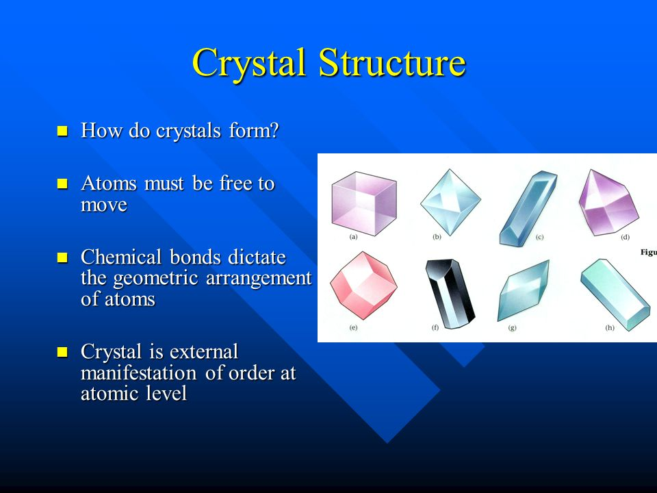 Crystal Structure How do crystals form. How do crystals form.