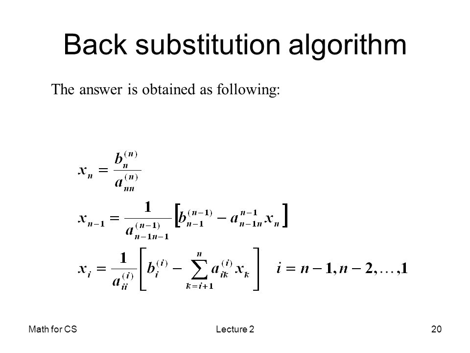 Math for CSLecture 220 Back substitution algorithm The answer is obtained as following: