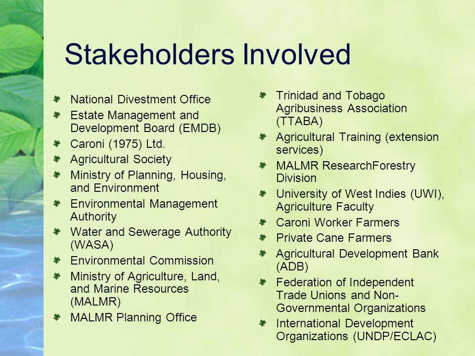 Stakeholders Involved National Divestment Office Estate Management and Development Board (EMDB) Caroni (1975) Ltd.