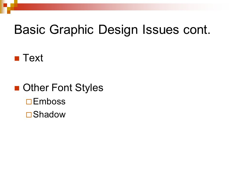 Basic Graphic Design Issues cont. Text Other Font Styles  Emboss  Shadow