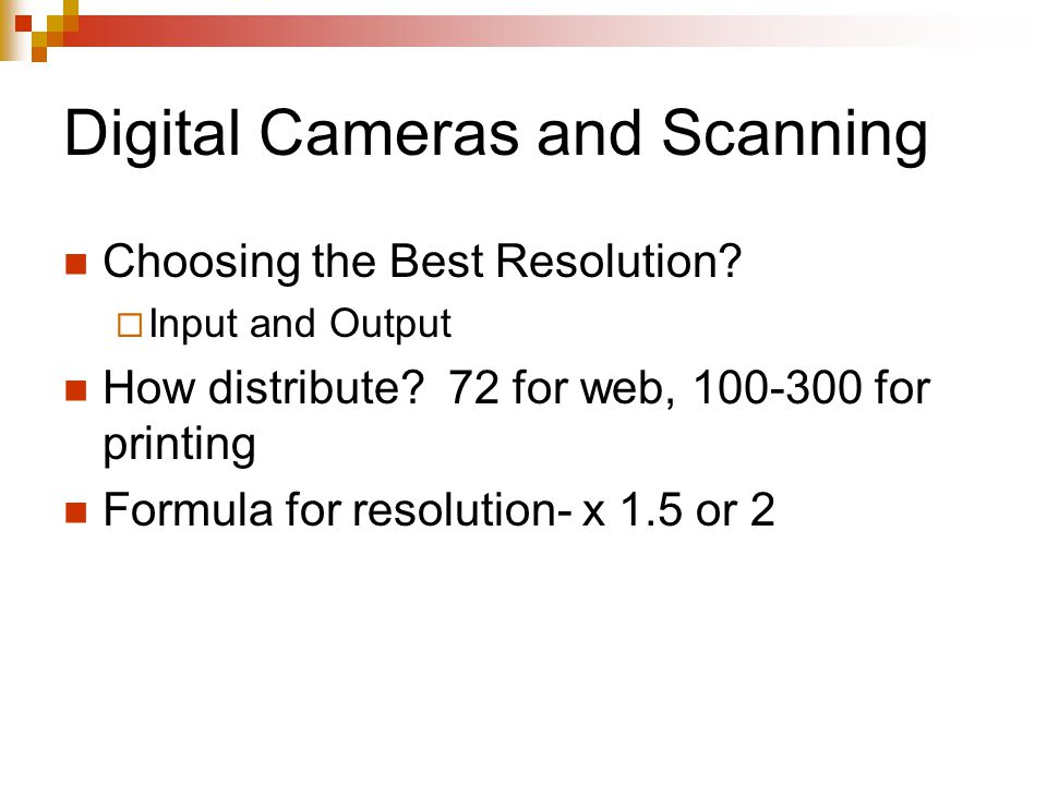 Digital Cameras and Scanning Choosing the Best Resolution.