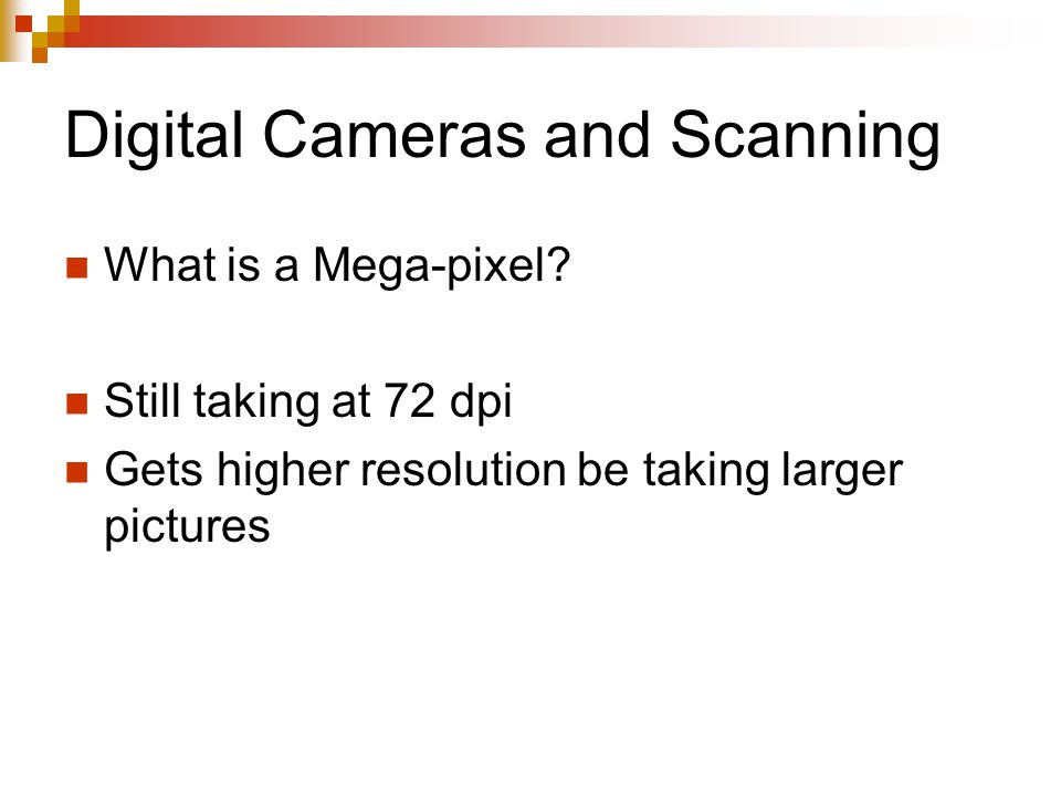 Digital Cameras and Scanning What is a Mega-pixel.