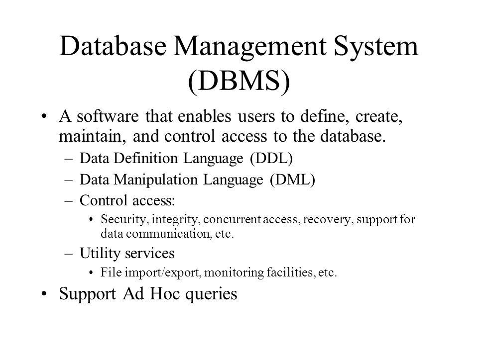 Database Management System (DBMS) A software that enables users to define, create, maintain, and control access to the database.