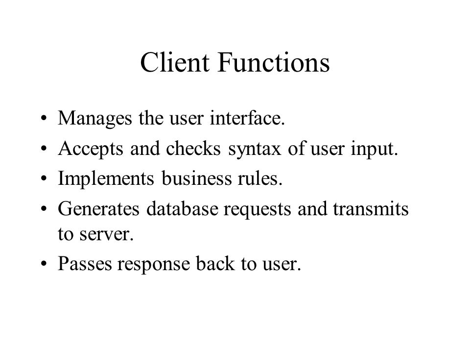 Client Functions Manages the user interface. Accepts and checks syntax of user input.