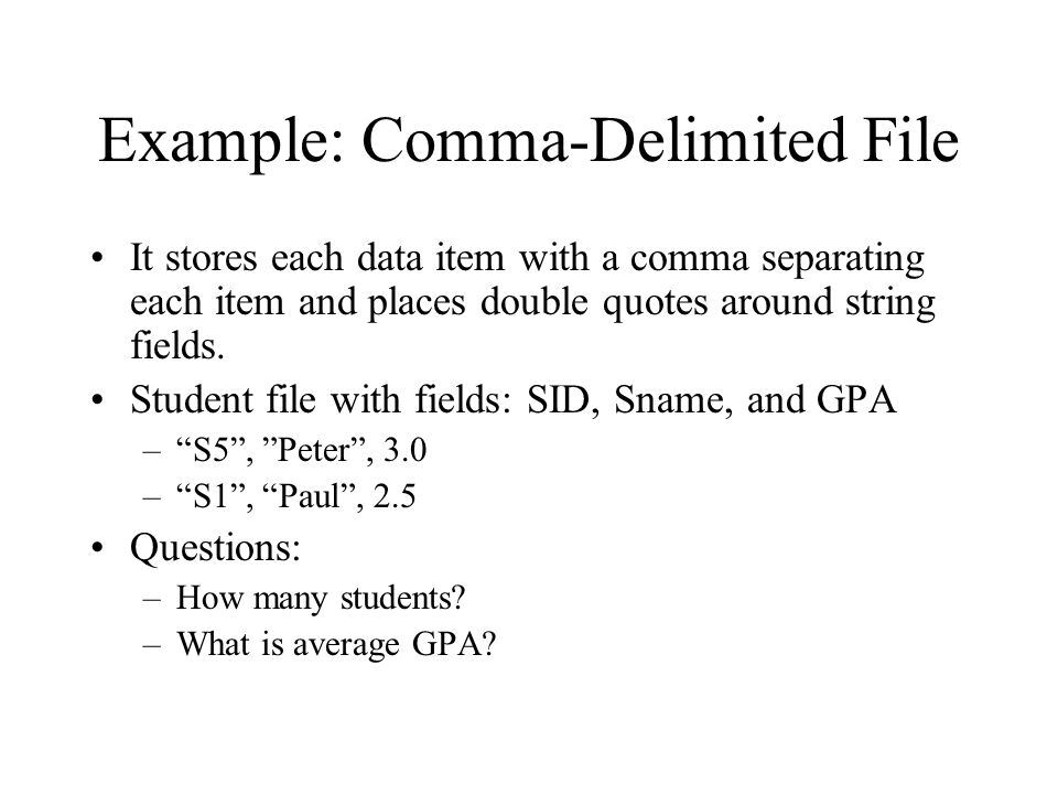 Example: Comma-Delimited File It stores each data item with a comma separating each item and places double quotes around string fields.