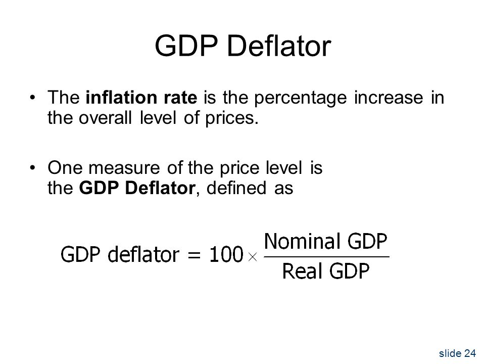slide 24 GDP Deflator The inflation rate is the percentage increase in the overall level of prices.