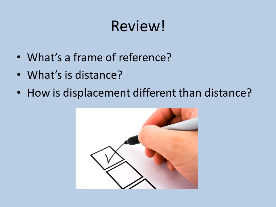 Review. What's a frame of reference. What's is distance.