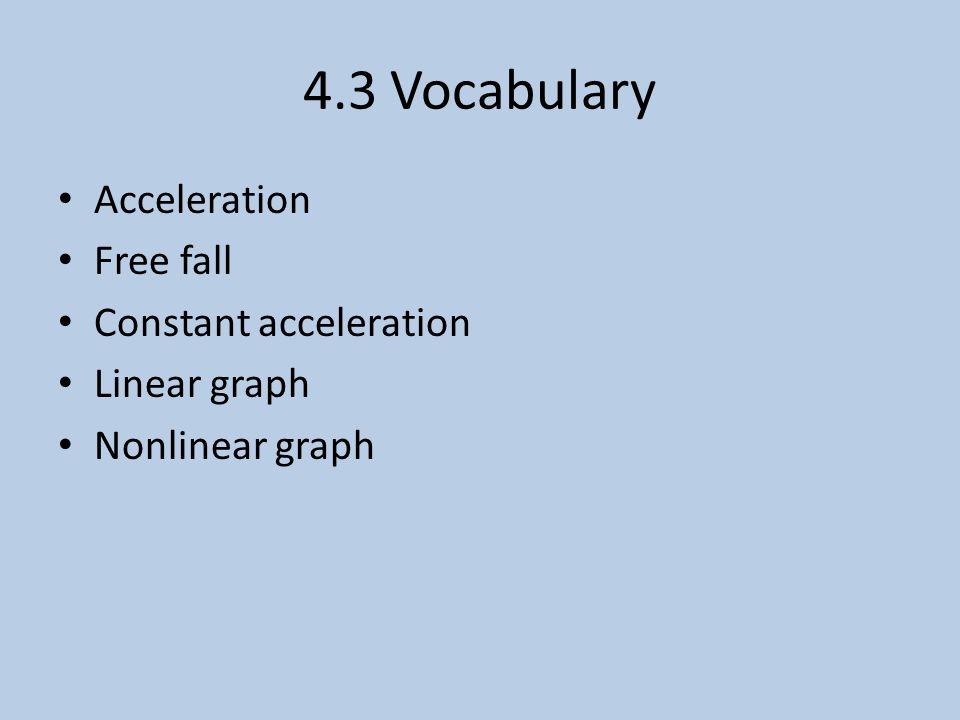 4.3 Vocabulary Acceleration Free fall Constant acceleration Linear graph Nonlinear graph