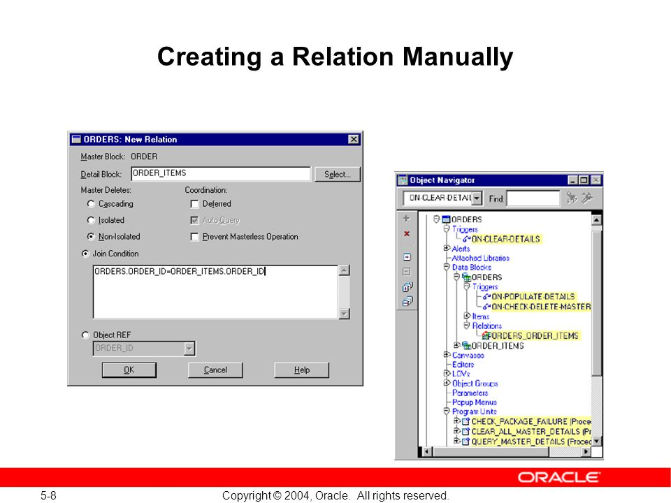 5-8 Copyright © 2004, Oracle. All rights reserved. Creating a Relation Manually