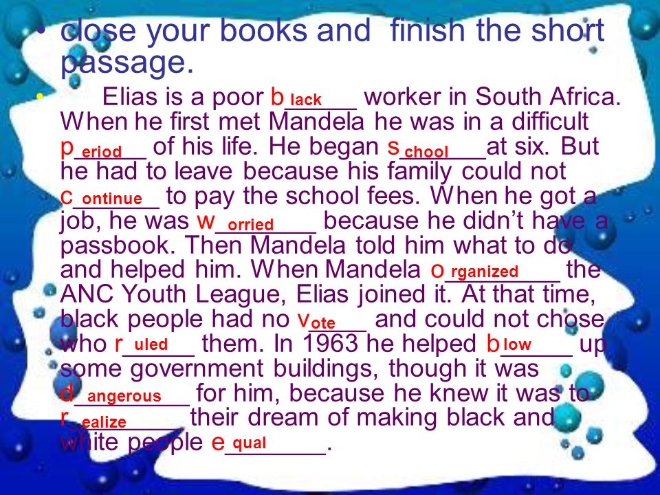 close your books and finish the short passage. Elias is a poor b_____ worker in South Africa.