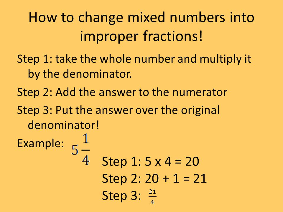 How to change mixed numbers into improper fractions.