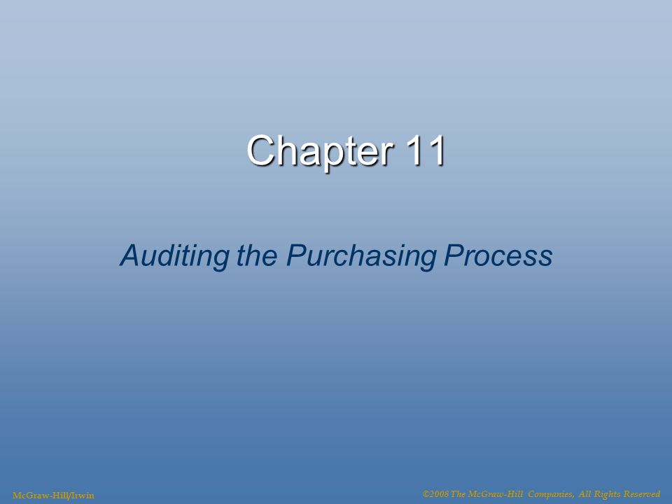 Chapter 11 Auditing the Purchasing Process McGraw-Hill/Irwin ©2008 The McGraw-Hill Companies, All Rights Reserved