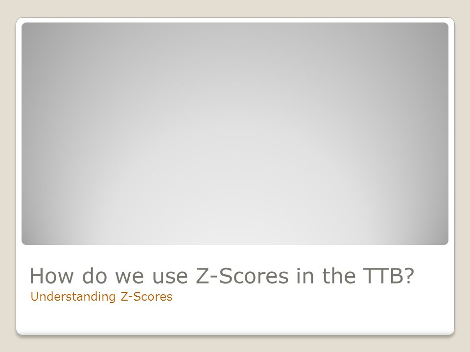 How do we use Z-Scores in the TTB Understanding Z-Scores