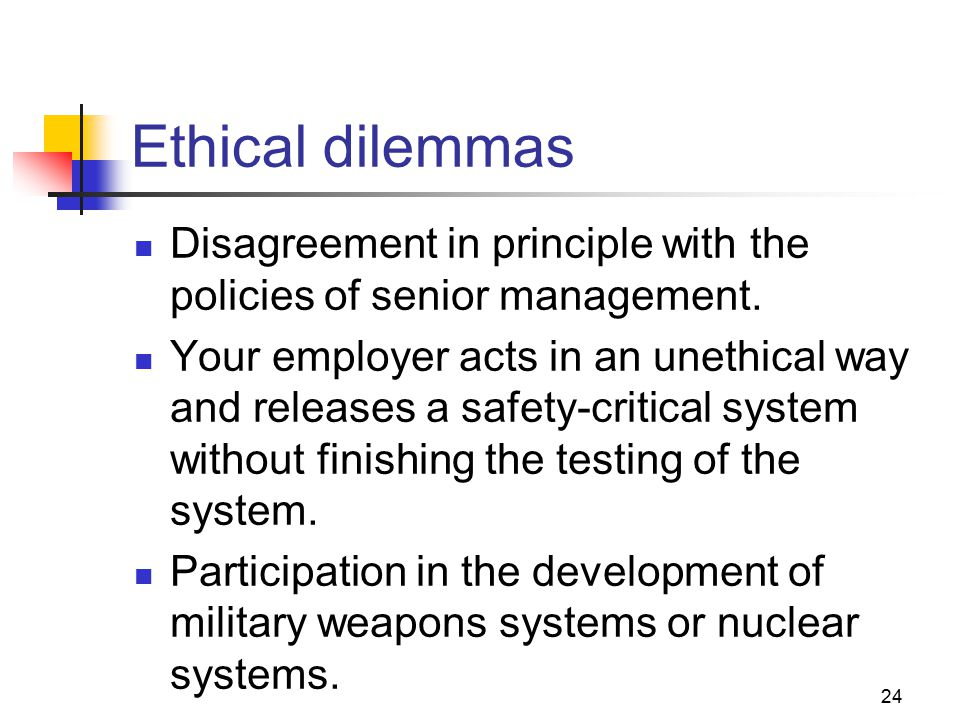 24 Ethical dilemmas Disagreement in principle with the policies of senior management.