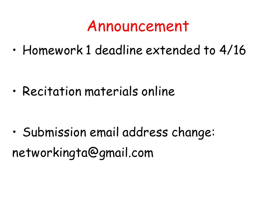Announcement Homework 1 deadline extended to 4/16 Recitation materials online Submission  address change: