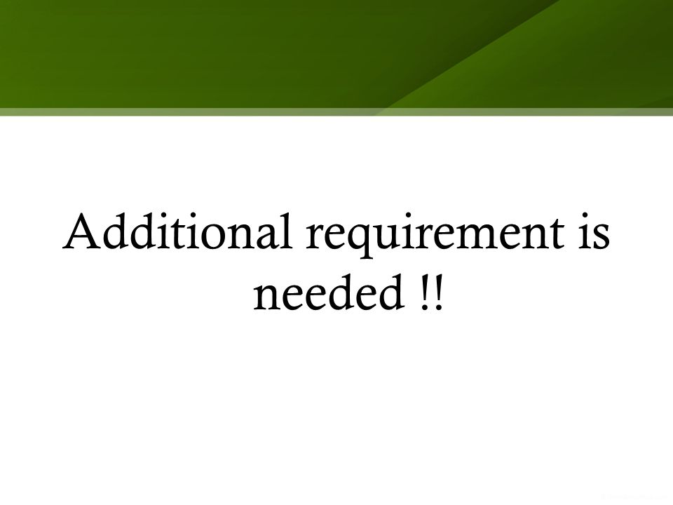 Additional requirement is needed !!