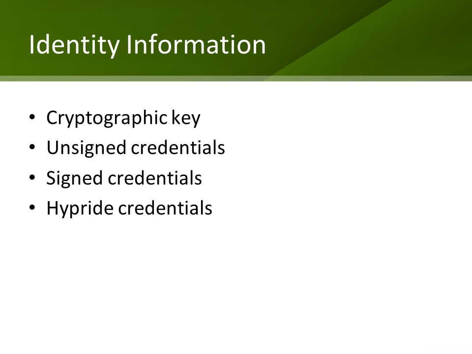 Identity Information Cryptographic key Unsigned credentials Signed credentials Hypride credentials