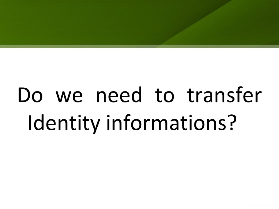 Do we need to transfer Identity informations