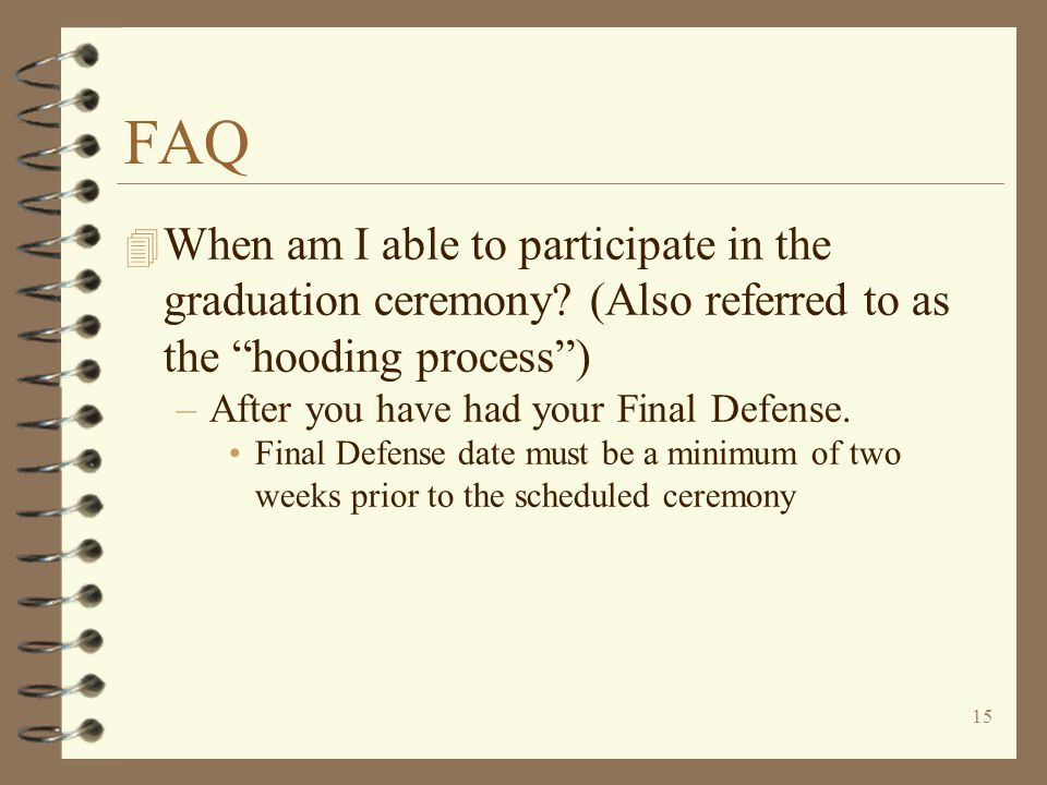 15 FAQ 4 When am I able to participate in the graduation ceremony.