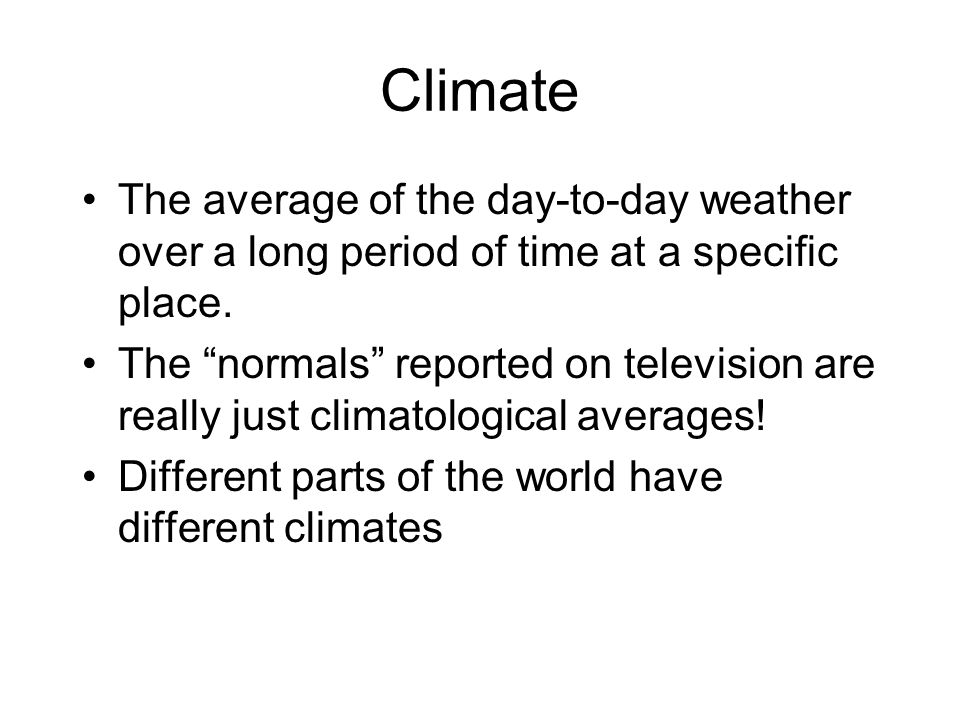 Climate The average of the day-to-day weather over a long period of time at a specific place.
