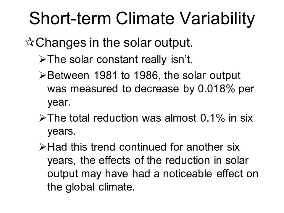 Short-term Climate Variability ¶Changes in the solar output.