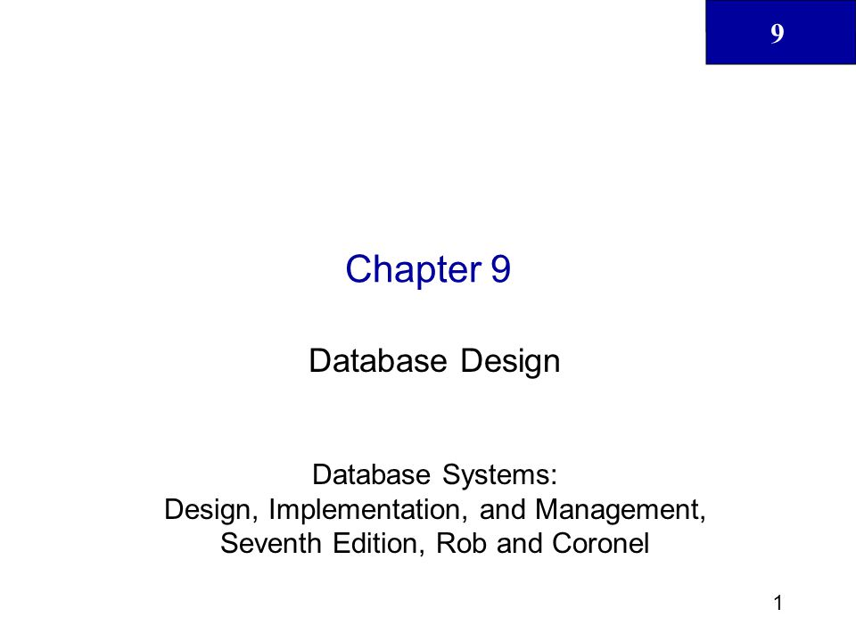 9 1 Chapter 9 Database Design Database Systems: Design, Implementation, and Management, Seventh Edition, Rob and Coronel