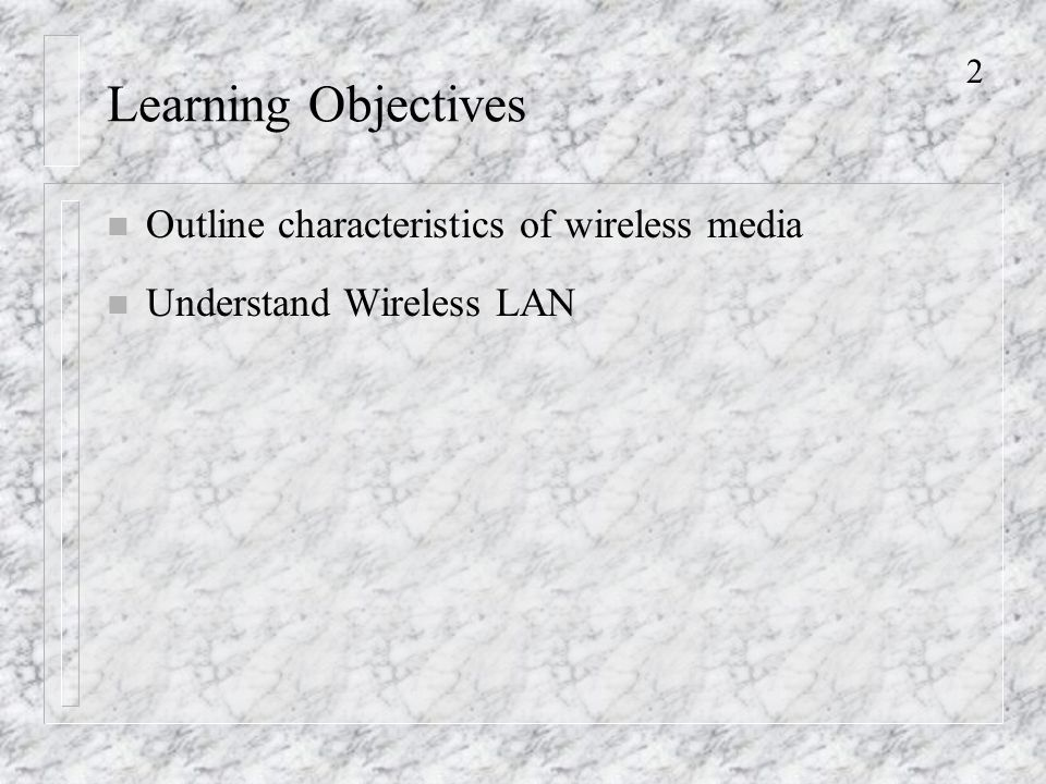 2 Learning Objectives n Outline characteristics of wireless media n Understand Wireless LAN