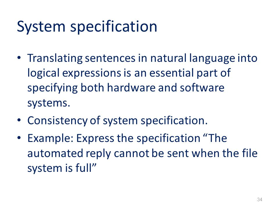 System specification Translating sentences in natural language into logical expressions is an essential part of specifying both hardware and software systems.